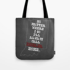 No Matter Where I Go I'll Always Call INDIANA Home. Tote Bag