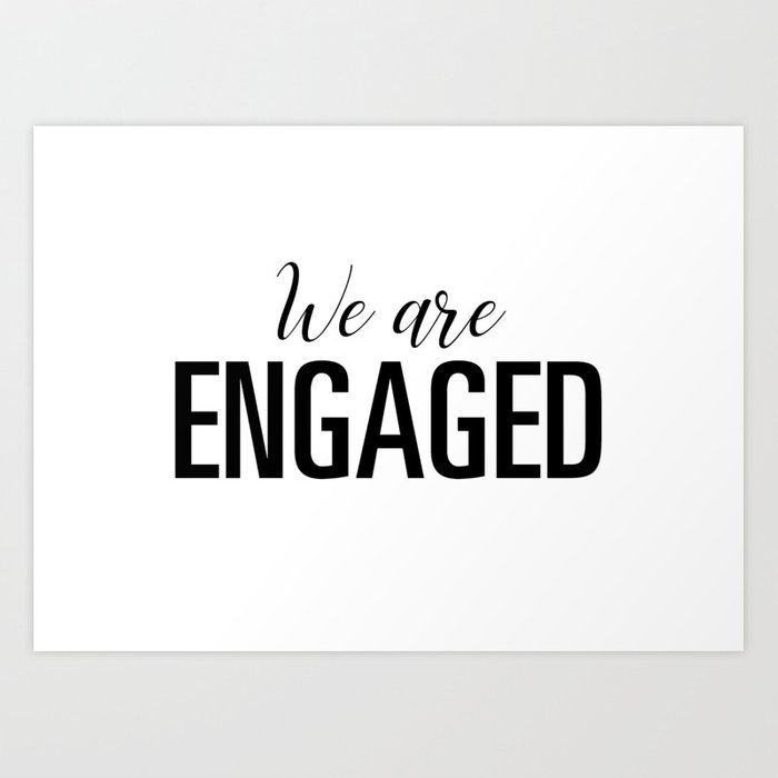 we are engaged art print by theminimalistquote society6