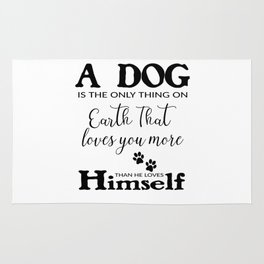 A Dog Is The Only Thing On Earth That Lovs You More Than Himself Rug