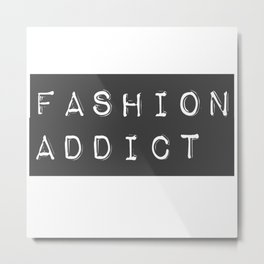 Fashion Addict Metal Print