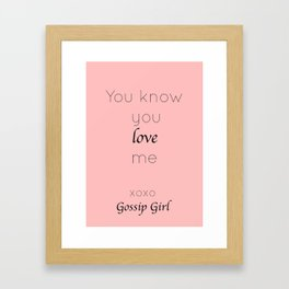 Gossip Girl: You know you love me - tvshow Framed Art Print