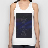 "i love you to the moon and back Tank Tops featuring ""I love you to the moon and back, my love."" by Kiki Christina"