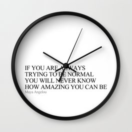 If you are always trying to be normal Wall Clock