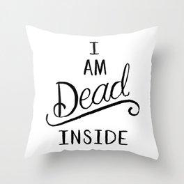 I am dead inside Throw Pillow