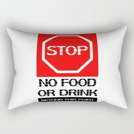 Stop.No food or drink beyond this point. Rectangular Pillow
