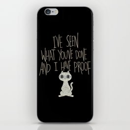 I've seen what you've done and I have proof iPhone Skin
