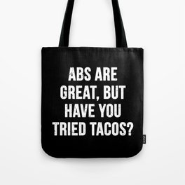 Abs are great, but have you tried tacos? (White Text) Tote Bag