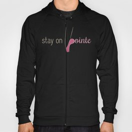Stay on Pointe Hoody