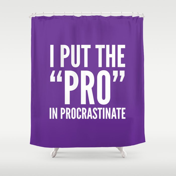 I PUT THE PRO IN PROCRASTINATE Purple Shower Curtain By Creativeangel