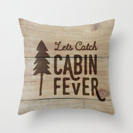 Lets Catch Cabin Fever Throw Pillow