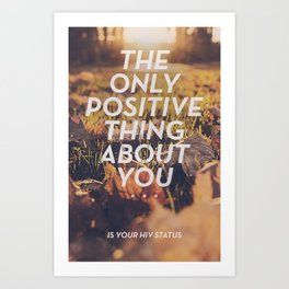 The only positive thing about you Art Print