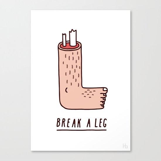 Break A Leg Canvas Print