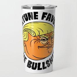 Fortune Favors the Bullshit Travel Mug
