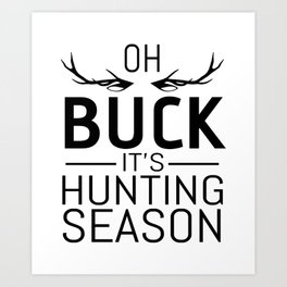 OH BUCK IT'S HUNTING SEASON Art Print