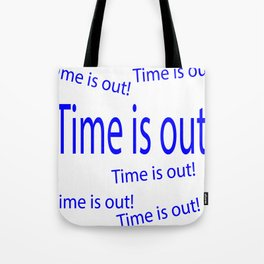 Time is out  (A7 B0110) Tote Bag