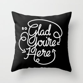 Glad You're Here Throw Pillow