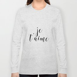 Je t'aime, Love Quote, French Quote, Inspirational Art, Anniversary Gift Long Sleeve T-shirt