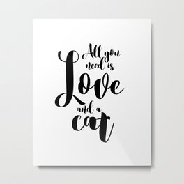 All you need is Love and a cat (black) Metal Print