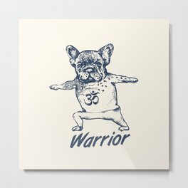 Be a Warrior French Bulldog Metal Print