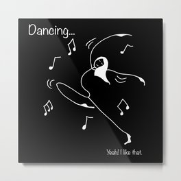 Dancing... yeah! I like that Metal Print
