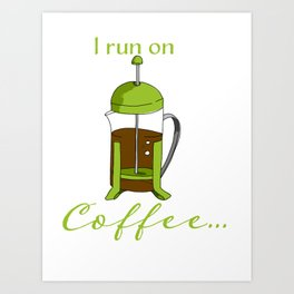 French Press | I run on coffee Art Print