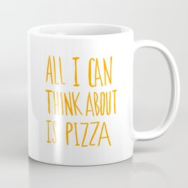 All I Can Think About Is Pizza Coffee Mug
