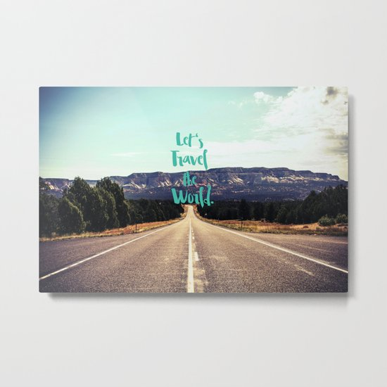 """Let's Travel the World."" - Quote - Asphalt Road, Mountains Metal Print"