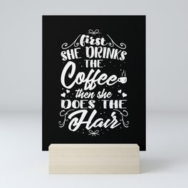 First She Drinks The Coffee Then She Does The Hair Mini Art Print