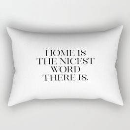 Home Is The Nicest Word There Is, Home Quote, Home Art, Home Is The Best Rectangular Pillow