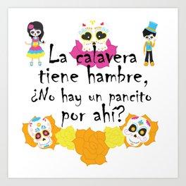 La calavera tiene hambre, ¿no hay un pancito por ahí? Mexican Trick or Treat saying Art Print
