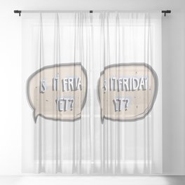 IS IT FRIDAY YET?! Sheer Curtain
