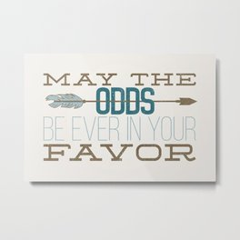 May the Odds Metal Print
