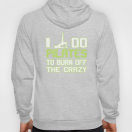 I Do Pilates To Burn Off The CRAZY Hoody