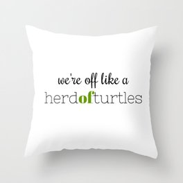 We're Off Like a Herd of Turtles Throw Pillow
