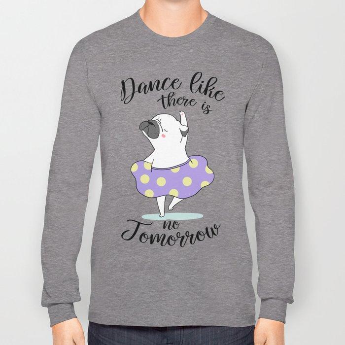 Dance like there is no tomorrow! Long Sleeve T-shirt