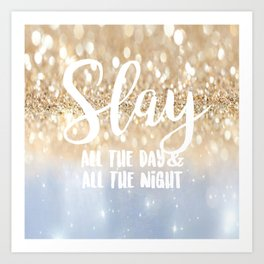 Slay- All the Day & All the Night Art Print