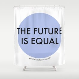 The Future is Equal - Blue Shower Curtain