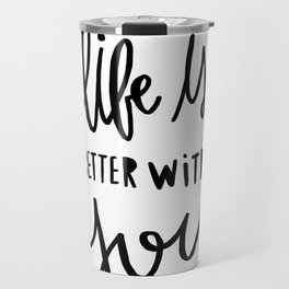 Life is better with you - hand lettered typography - black and white Travel Mug