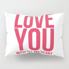 Love You With All My Heart Pillow Sham