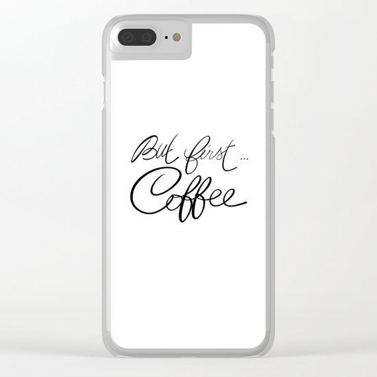 But first... coffee Clear iPhone Case