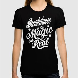 Breakdance Is Like Magic But Real T-shirt