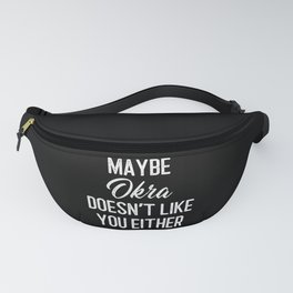 Maybe Okra Doesn't Like You Either Fanny Pack