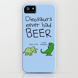 Dinosaurs Never Had Beer iPhone Case