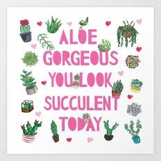 Aloe Gorgeous You Look Succulent Today Art Print