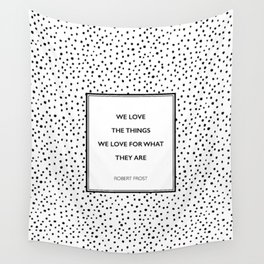 Robert Frost - We Love the Things We Love - Poem Wall Tapestry