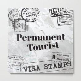 Permanent Tourist Metal Print