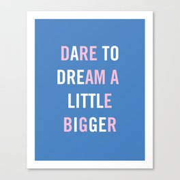Dare to Dream a Little Bigger Canvas Print