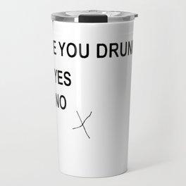 Are You Drunk Travel Mug