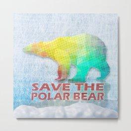 SAVE THE POLAR BEAR Metal Print