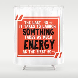 It takes to launch something takes as much energy Fitness & energetic Quote Design Shower Curtain
